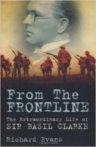 Richard Evans – From the Frontline: The Extraordinary Life of Sir Basil Clarke – The History Press (2013)