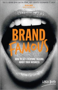 Brand Famous: How To Get Everyone Talking About Your Business By Linzi Boyd