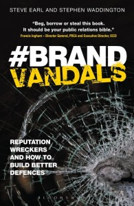 #Brand Vandals: Reputation wreckers and how to build better defences by Steve Earl and Stephen Waddington