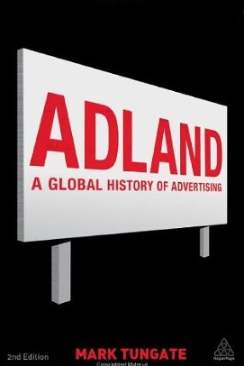 Book review: Adland: A Global History of Advertising by Mark Tungate