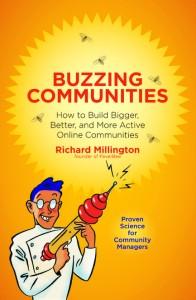 Richard Millington's book 'Buzzing Communities: How to Build Bigger, Better, and More Active Online Communities.'